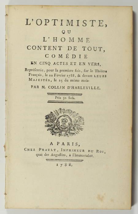 COLLIN HARLEVILLE (M.). L'optimiste ou l'homme content de tout. Comédie en cinq actes et en vers, représentée pour la première fois, sur le Théâtre Français le 22 Février 1788, et devant leurs majestés, le 25 du même mois, livre ancien du XVIIIe siècle