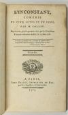 COLLIN [HARLEVILLE] (M.). L'inconstant. Comédie en cinq actes et en vers, par M. Collin. Représentée pour la première fois, par les comédiens françois ordinaires du roi, le 13 juin 1786