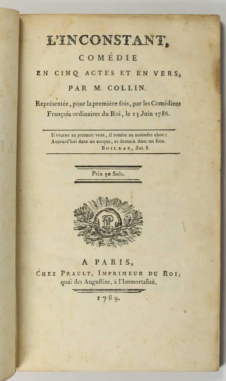 COLLIN [HARLEVILLE] (M.). L'inconstant. Comédie en cinq actes et en vers, par M. Collin. Représentée pour la première fois, par les comédiens françois ordinaires du roi, le 13 juin 1786, livre ancien du XVIIIe siècle