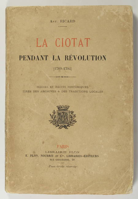 RICARD (Ant.). La Ciotat pendant la Révolution (1789-1794). Scènes et récits historiques tirés des archives et traditions locales, livre rare du XIXe siècle