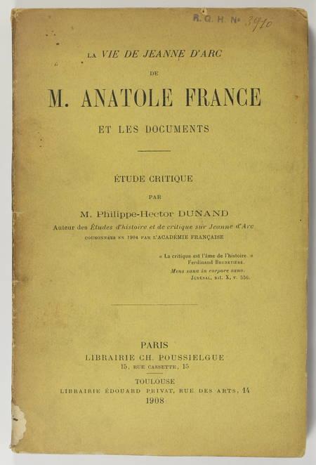 DUNAND (Philippe-Hector). La vie de jeanne d'Arc de M. Anatole France et les documents. Etude critique