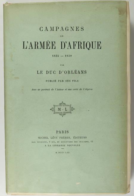 Campagnes de l armée d Afrique, 1835-1839, duc d Orleans, 1870 - Sur Hollande - Photo 1, livre rare du XIXe siècle