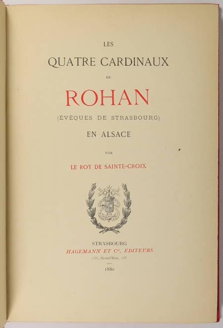 LE ROY de SAINTE-CROIX. Les quatre cardinaux de Rohan, évêques de Strasbourg, livre rare du XIXe siècle