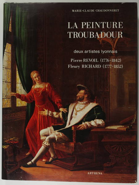 CHAUDONNERET (Marie-Claude). La peinture troubadour. Deux artistes Lyonnais. Pierre Révoil (1776-1842). Fleury Richard (1777-1852)