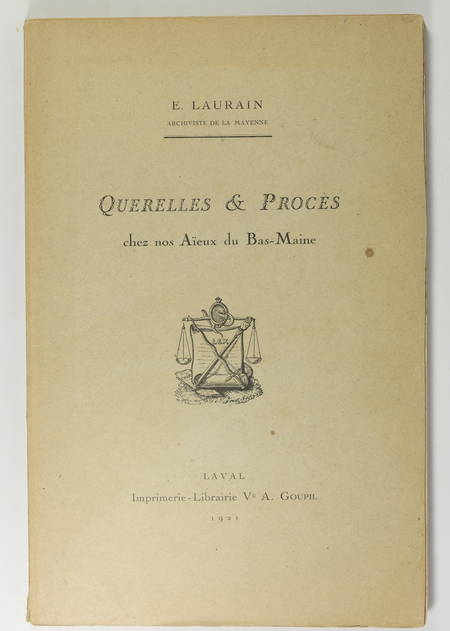 LAURAIN (E.). Querelles et procès chez nos aïeux du Bas-Maine, livre rare du XXe siècle