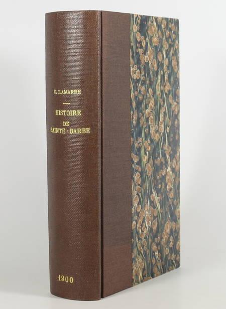 LAMARRE (Clovis). Histoire de Sainte-Barbe, avec aperçu sur l'enseignement secondaire en France de 1860 à 1900