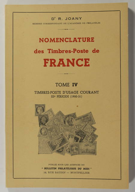 JOANY (Dr. R.). Nomenclature des timbres-poste de France. Tome IV : Timbres postes d'usage courant. IIIe période (1900-31)