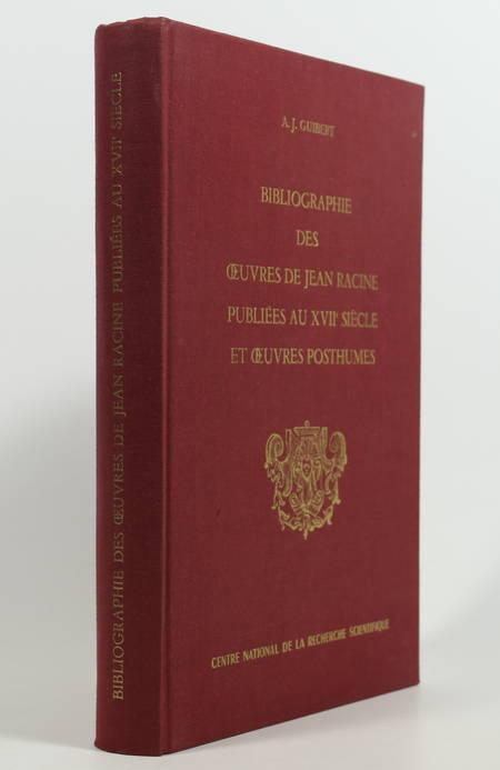 GUIBERT (A. J.). Bibliographie des oeuvres de Jean Racine publiée au XVIIe siècle et oeuvres posthumes