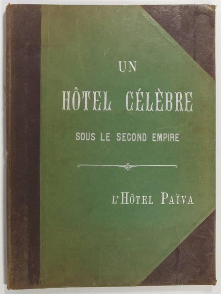 HOUSSAYE (Arsène). Un hôtel célèbre sous le second empire. L'hôtel Païva, ses merveilles; précédé de l'Ancien hôtel de la marquise de Païva