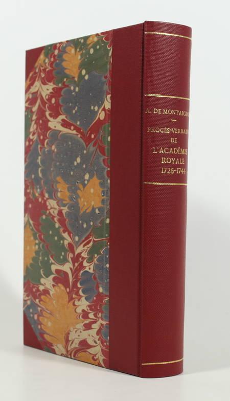 MONTAIGLON (Anatole de). Procès-verbaux de l'Académie Royale de Peinture et de Sculpture, 1648-1793, publiés pour la Société de l'Histoire de l'Art Français, d'après les registres originaux conservés à l'Ecole des Beaux-Arts. Tome V : 1726-1744