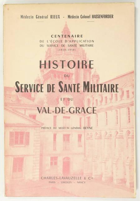 RIEUX (J.) et HASSENFORDER (J.). Histoire du service de santé militaire et du Val-de-Grâce. Centenaire de l'Ecole d'Application du service de santé militaire (1850-1950)