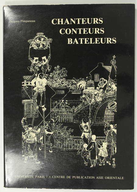 PIMPANEAU (Jacques). Chanteurs, conteurs, bateleurs. Littérature orale et spectacles populaires en Chine