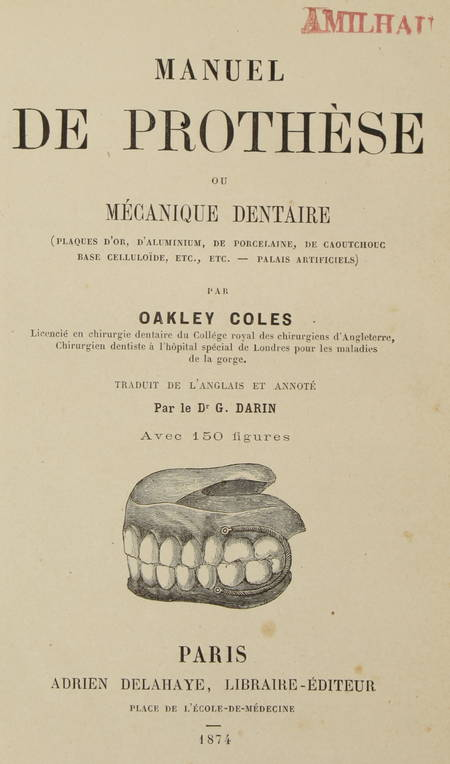 COLES (Oakley). Manuel de prothèse ou mécanique dentaire (Plaques d'or, d'aluminium, de porcelaine, de caoutchouc, base celluloïde, etc, etc - Palais artificiels)