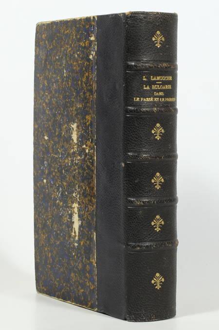 LAMOUCHE (Capitaine Léon). La Bulgarie dans le passé et le présent. Etude historique, ethnographique, statistique et militaire, livre rare du XIXe siècle