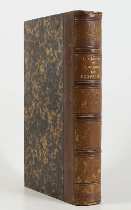 MERIMEE (Prosper). Histoire de Don Pèdre Ier, roi de Castille, livre rare du XIXe siècle