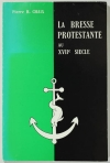 CHAIX (Pierre H.). La Bresse protestante au XVIIe siècle