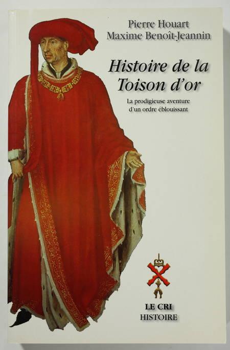 HOUART (Pierre) et BENOIT-JEANNIN (Maxime). Histoire de la Toison d'Or. La prodigieuse aventure d'un ordre éblouissant de Philippe le Bon à nos jours