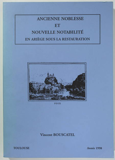 BOUSCATEL (Vincent). Ancienne noblesse et nouvelle notabilité en Ariège sous la Restauration, livre rare du XXe siècle