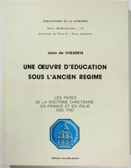 VIGUERIE (Jean de). Une oeuvre d'éducation sous l'ancien régime. Les pères de la doctrine chrétienne en France et en Italie 1592-1792