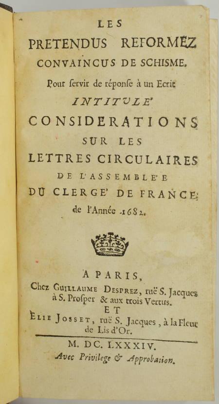 [NICOLE (Pierre)]. Les prétendus reformez, convaincus de schisme, pour servir de réponse à un écrit [du pasteur Claude] intitulé Considérations sur les lettres circulaires de l'assemblée du clergé de France de l'année 1682