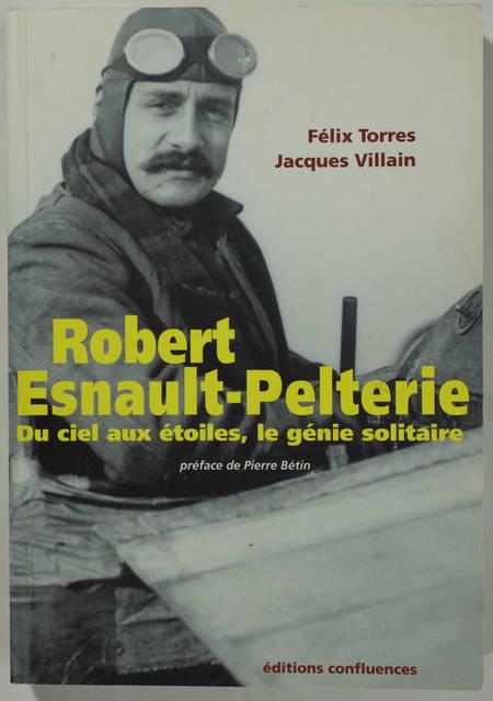 TORRES (Félix) et VILLAIN (Jacques). Robert Esnault-Pelterie. Du ciel aux étoiles, le génie solitaire