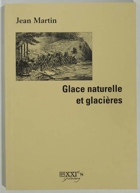MARTIN (Jean). Glace naturelle et glacières