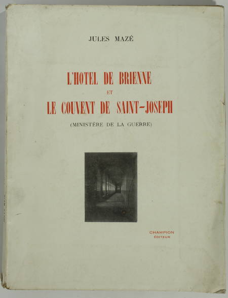 MAZE (Jules). Histoire de deux vieilles maisons. L'hôtel de Brienne et le couvent de Saint-Joseph (Ministère de la Guerre)