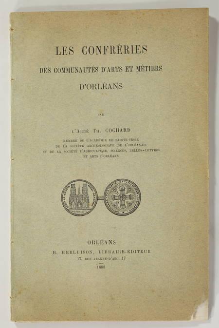 COCHARD (Abbé Th.). Les confréries des communautés d'arts et métiers d'Orléans, livre rare du XIXe siècle