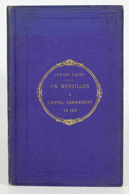 LACAN (Ernest). Un réveillon à l'hôtel Carnavalet en 1677, livre rare du XIXe siècle