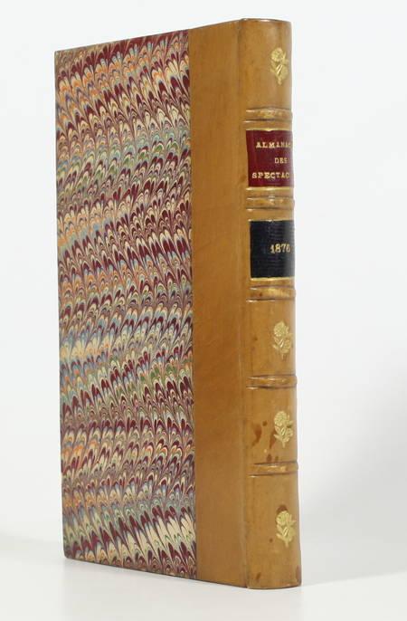 . Almanach des spectacles, continuant l'ancien Almanach des spectacles publié de à 1752 à 1815. Année 1876, livre rare du XIXe siècle