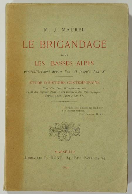 MAUREL (M. J.). Le brigandage dans les Basses-Alpes, particulièrement depuis l'an VI jusqu'à l'an X. Etude d'histoire contemporaine, précédée d'une introduction sur l'état des esprits dans le dpartment des Basses-Alpes, depuis 1789 jusqu'à l'an VI