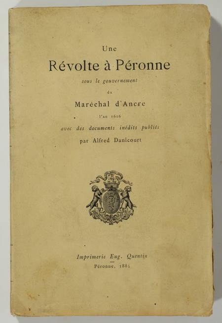 DANICOURT (Alfred). Une révolte à Péronne sous le gouvernement du maréchal d'Ancre l'an 1616, avec des documents inédits, livre rare du XIXe siècle