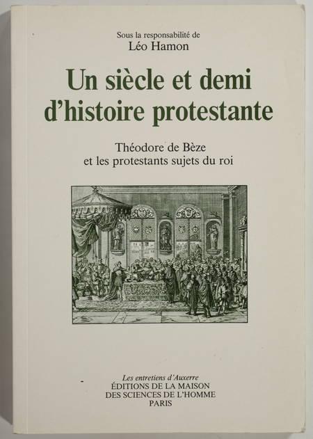 HAMON (Léo). Un siècle et demi d'histoire protestante. Théodore de Bèze et les protestants sujets du roi, livre rare du XXe siècle