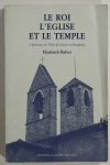 RABUT (Elisabeth). Le roi, l'église et le temple. L'exécution de l'édit de Nantes en Dauphiné