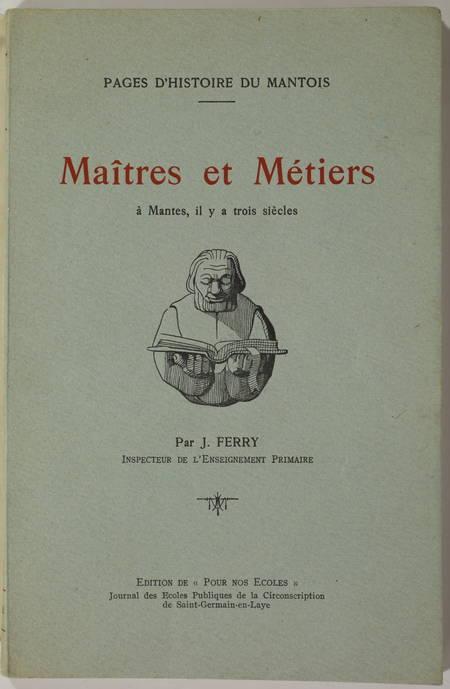 FERRY (J.). Maîtres et métiers à Mantes, il y a trois siècles. Page d'histoire du mantois, livre rare du XXe siècle