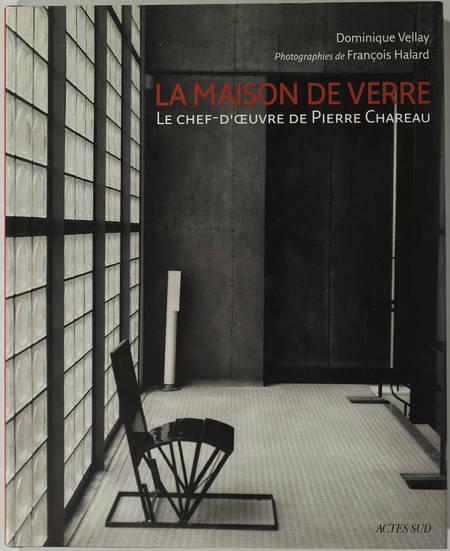 VELLAY (Dominique). La maison de verre. Le chef-d'oeuvre de Pierre Chareau, livre rare du XXIe siècle