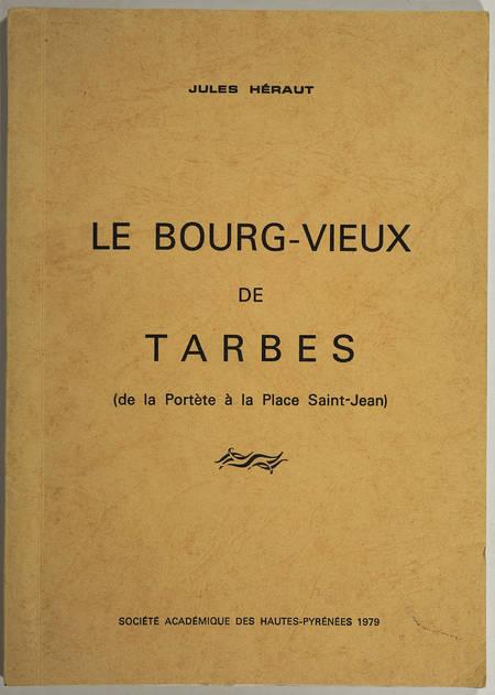 HERAUT (Jules). Le bourg-vieux de Tarbes (de la Portète à la place Saint-Jean), livre rare du XXe siècle