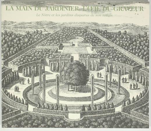 . La main du jardinier, l'oeil du graveur. Le Nôtre et les jardins disparus de son temps. Gravures du Musée de l'Ile-de-France. Exposition du 17 juin au 18 septembre 2000