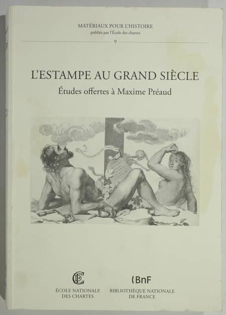 . L'estampe au Grand Siècle. Etudes offertes à Maxime Préaud
