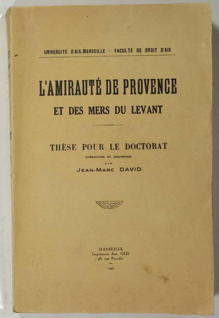 DAVID (Jean Marc). L'amirauté de Provence et des mers du Levant. Thèse pour le doctorat, livre rare du XXe siècle