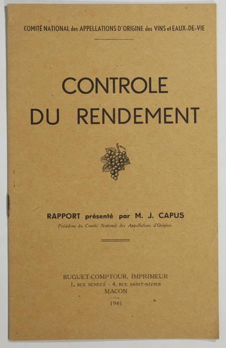 CAPUS (J.). Contrôle du rendement. Rapport de M. J. Capus, président du Comité National des Appellations d'Origine des Vins et Eaux de Vie