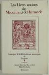 . Les livres anciens de médecine et de pharmacie. Catalogue de la Bibliothèque municipale de Tououse