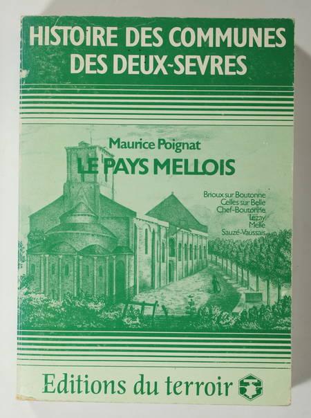 POIGNAT (Maurice). Histoire des communes des Deux-Sèvres. Le Pays Mellois : Brioux sur Boutone, Cellles sur Belle, Chef-Boutonne, Lezay, Melle, Sauzé-Vaussais