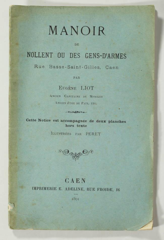 LIOT - Manoir de Nollent ou des gens d armes, rue Basse-Saint-Gilles à Caen 1891 - Photo 0, livre rare du XIXe siècle