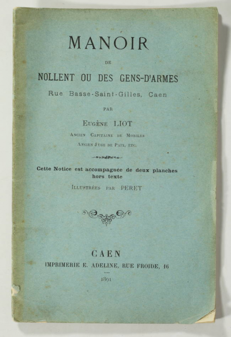 LIOT (Eugène). Manoir de Nollent ou des gens d'armes. Rue Basse-Saint-Gilles, Caen, livre rare du XIXe siècle