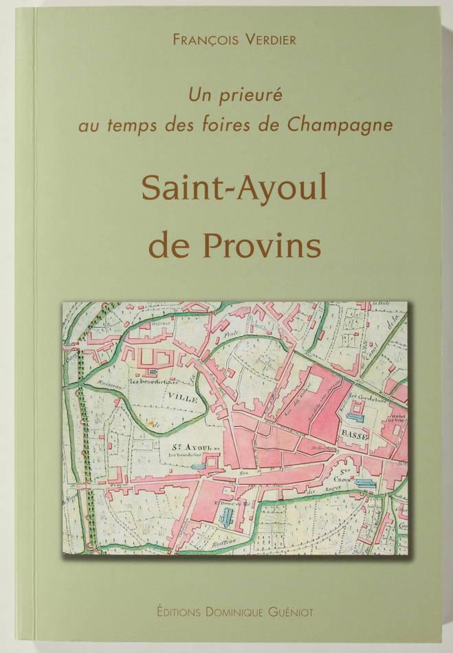 VERDIER - Saint-Ayoul de Provins - Un prieuré au temps des foires de Champagne - Photo 0, livre rare du XXIe siècle