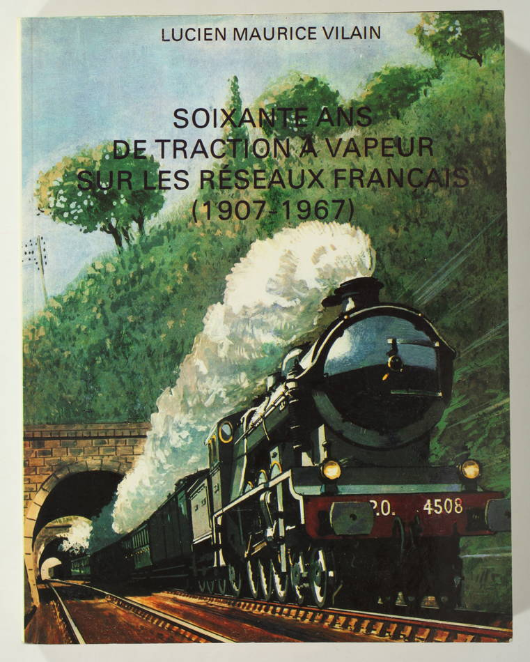 [Trains] VILAIN - 60 ans de traction a vapeur sur les réseaux Francais 1907-1967 - Photo 0, livre rare du XXe siècle