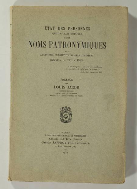 JACOB (Louis). Etat des personnes qui ont fait modifier leurs noms patronymiques par additions, substitutions ou autrement (Décrets de 1901 à 1930), livre rare du XXe siècle