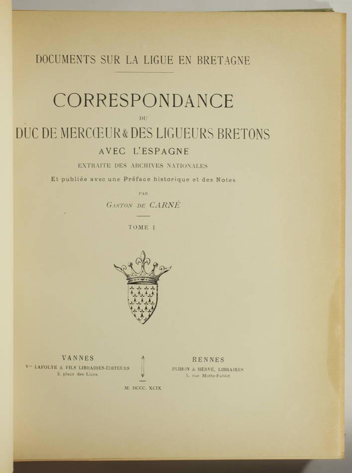 de CARNE - La ligue en Bretagne - Correspondance duc de Mercoeur 1899 - 2 tomes - Photo 1, livre rare du XIXe siècle