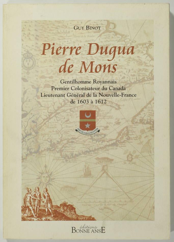 BINOT - Pierre Dugua de Mons - 1er colonisateur du Canada - 2004 - Photo 0 - livre du XXe siècle